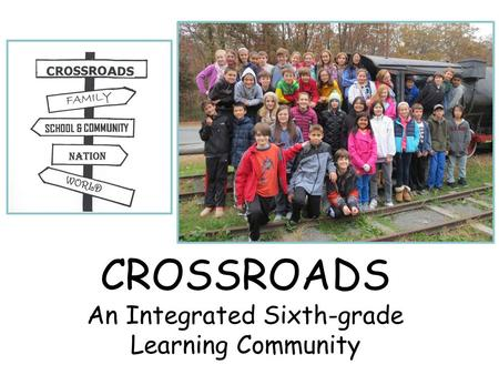 CROSSROADS An Integrated Sixth-grade Learning Community.