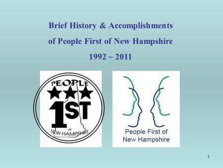1 Brief History & Accomplishments of People First of New Hampshire 1992 ~ 2011.