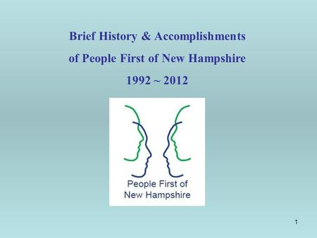 1 Brief History & Accomplishments of People First of New Hampshire 1992 ~ 2012.
