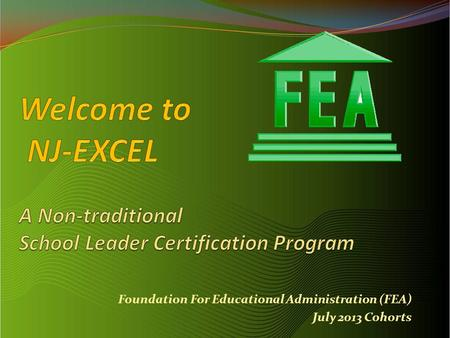 Foundation For Educational Administration (FEA) July 2013 Cohorts.