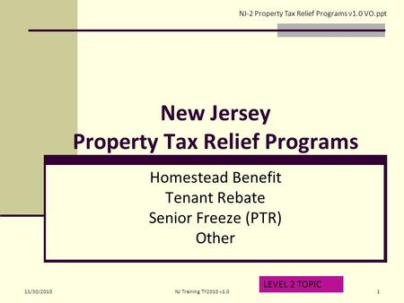 New Jersey Property Tax Relief Programs Homestead Benefit Tenant Rebate Senior Freeze (PTR) Other LEVEL 2 TOPIC NJ-2 Property Tax Relief Programs v1.0.