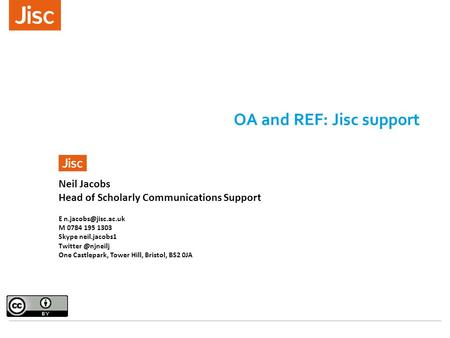 OA and REF: Jisc support Neil Jacobs Head of Scholarly Communications Support E M 0784 195 1303 Skype neil.jacobs1