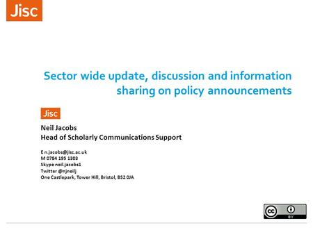 Sector wide update, discussion and information sharing on policy announcements Neil Jacobs Head of Scholarly Communications Support E