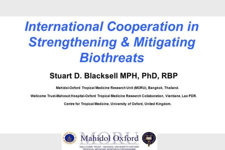 Stuart D. Blacksell MPH, PhD, RBP Mahidol-Oxford Tropical Medicine Research Unit (MORU), Bangkok, Thailand. Wellcome Trust-Mahosot Hospital-Oxford Tropical.
