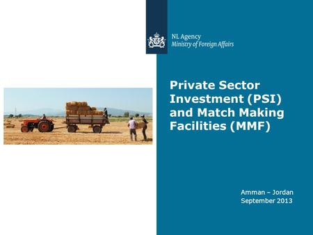Private Sector Investment (PSI) and Match Making Facilities (MMF) Amman – Jordan September 2013.
