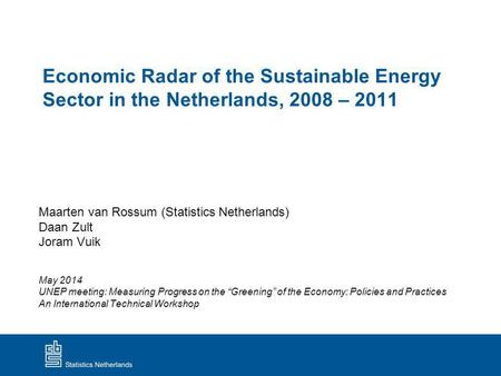 Economic Radar of the Sustainable Energy Sector in the Netherlands, 2008 – 2011 Maarten van Rossum (Statistics Netherlands) Daan Zult Joram Vuik May 2014.