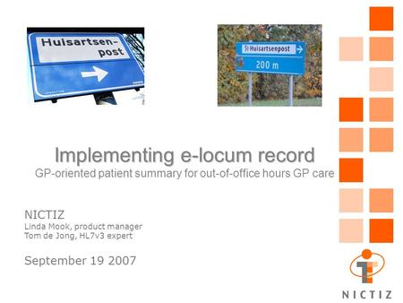 Implementing e-locum record Implementing e-locum record GP-oriented patient summary for out-of-office hours GP care NICTIZ Linda Mook, product manager.