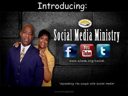 Introducing: www.nlwm.org/social. What is Social Media Ministry? Social Media Ministry is a collection of believers dedicated to using social media sites.