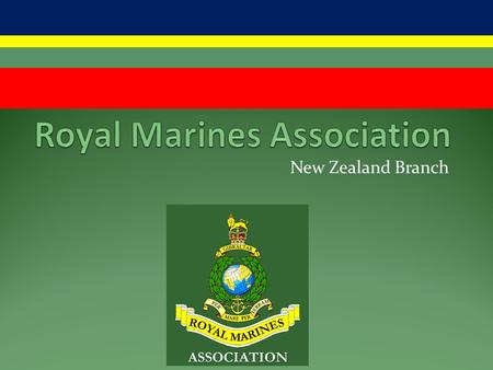 New Zealand Branch. Formation of the Royal Marines 1664 King Charles II authorised the raising of an infantry regiment for services at sea Charles' brother,