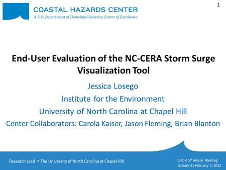 1 End-User Evaluation of the NC-CERA Storm Surge Visualization Tool Jessica Losego Institute for the Environment University of North Carolina at Chapel.