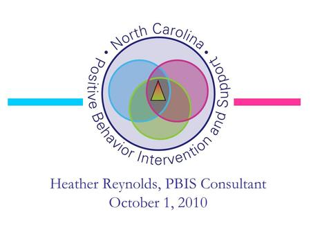 Heather Reynolds, PBIS Consultant October 1, 2010.