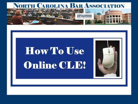 How To Use Online CLE!. To purchase CLEonTheGO, CyberCLE, Webcasts or Webinars login here : www.ncbar.org/CyberCLE www.ncbar.org/CyberCLE Getting Started.