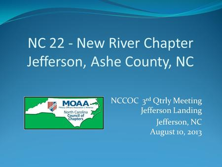 NC 22 - New River Chapter Jefferson, Ashe County, NC NCCOC 3 rd Qtrly Meeting Jefferson Landing Jefferson, NC August 10, 2013.