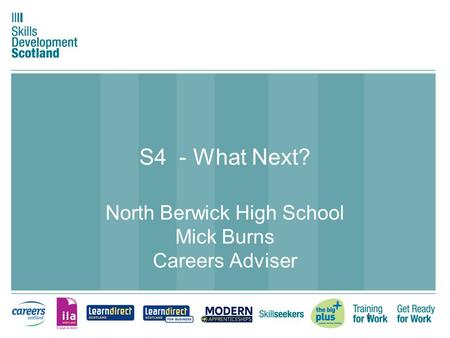 1 S4 - What Next? North Berwick High School Mick Burns Careers Adviser.