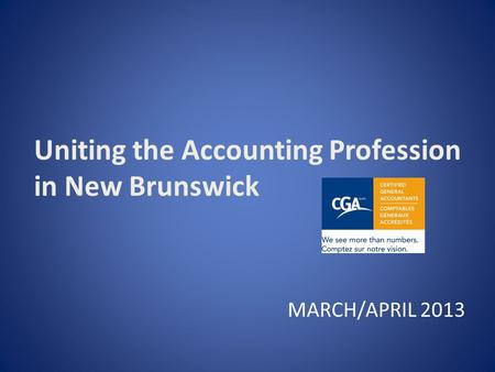 Uniting the Accounting Profession in New Brunswick MARCH/APRIL 2013.