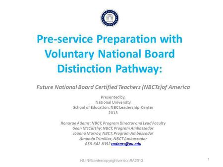 Pre-service Preparation with Voluntary National Board Distinction Pathway: Future National Board Certified Teachers (NBCTs)of America Presented by, National.