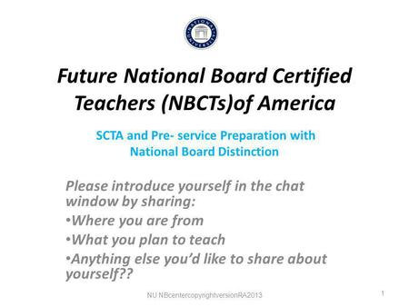 Future National Board Certified Teachers (NBCTs)of America SCTA and Pre- service Preparation with National Board Distinction Please introduce yourself.