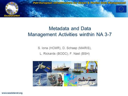 OBSERVATIONS & PRÉVISIONS CÔTIÈRES www.seadatanet.org Metadata and Data Management Activities winthin NA 3-7 S. Iona (HCMR), D. Schaap (MARIS), L. Rickards.