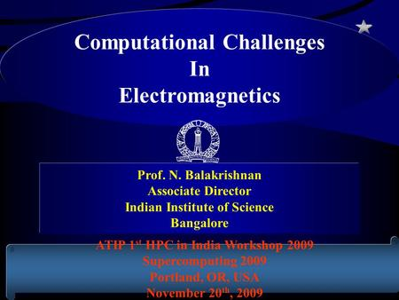 Computational Challenges In Electromagnetics Prof. N. Balakrishnan Associate Director Indian Institute of Science Bangalore ATIP 1 st HPC in India Workshop.