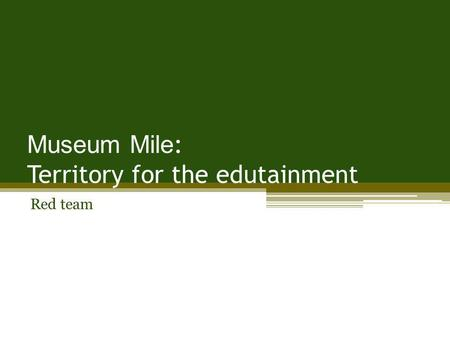 Museum Mile : Territory for the edutainment Red team.