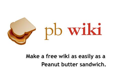 Make a free wiki as easily as a Peanut butter sandwich.