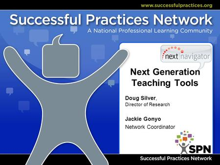 Next Generation Teaching Tools Doug Silver, Director of Research Jackie Gonyo Network Coordinator.