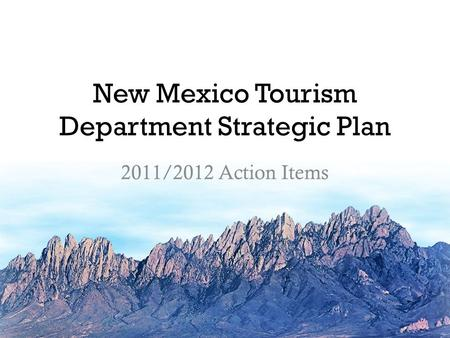 New Mexico Tourism Department Strategic Plan 2011/2012 Action Items.
