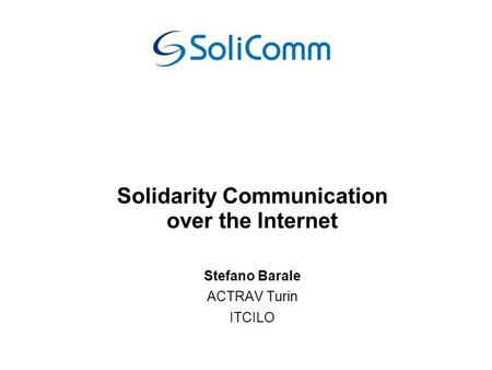 Solidarity Communication over the Internet Stefano Barale ACTRAV Turin ITCILO.