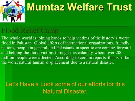 Mumtaz Welfare Trust Mumtaz Welfare Trust Flood Relief Camp The whole world is joining hands to help victims of the history's worst flood in Pakistan.