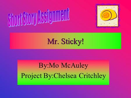 By:Mo McAuley Project By:Chelsea Critchley