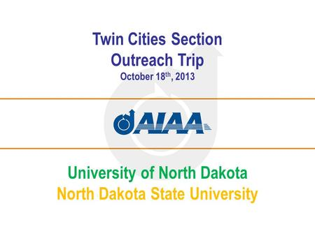 Twin Cities Section Outreach Trip October 18 th, 2013 University of North Dakota North Dakota State University.