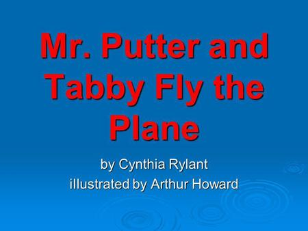 Mr. Putter and Tabby Fly the Plane by Cynthia Rylant iIlustrated by Arthur Howard.