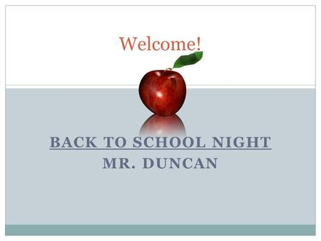 BACK TO SCHOOL NIGHT MR. DUNCAN 1 Welcome!. 2 Website: Please sign up for my email updates. Thank you! Conference Sign-up: Meet with homeroom teacher.