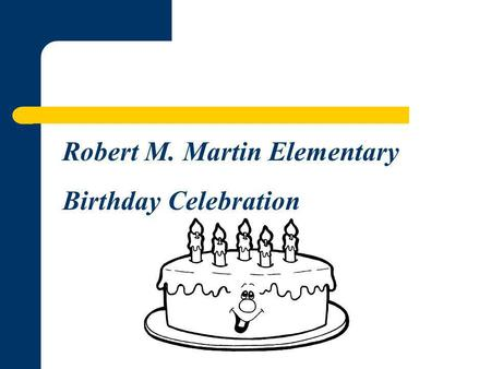 Robert M. Martin Elementary Birthday Celebration.