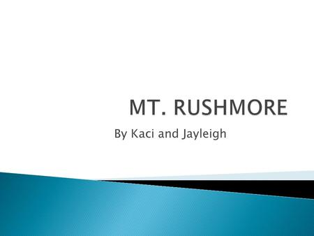 By Kaci and Jayleigh. MT. Rushmore is located in South Dakota's Black Hills National Forest. MT.RUSHMORE.