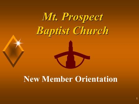 1 Mt. Prospect Baptist Church New Member Orientation.