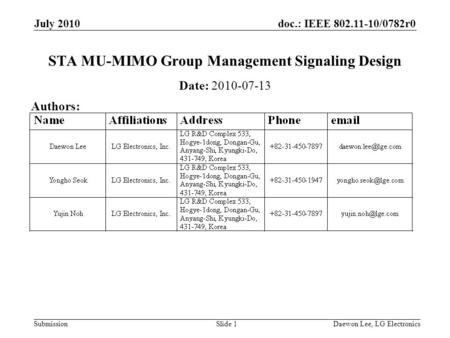 Doc.: IEEE 802.11-10/0782r0 Submission July 2010 Daewon Lee, LG ElectronicsSlide 1 STA MU-MIMO Group Management Signaling Design Date: 2010-07-13 Authors: