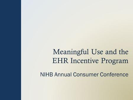 Meaningful Use and the EHR Incentive Program NIHB Annual Consumer Conference.