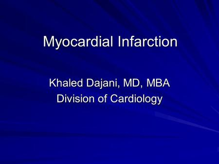 Myocardial Infarction Khaled Dajani, MD, MBA Division of Cardiology.