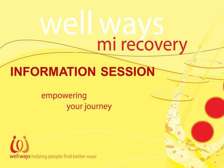 INFORMATION SESSION. Well Ways MI Recovery 'I have made more progress in 8 weeks so far in this program and working together with PHaMS supporting me.