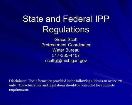 State and Federal IPP Regulations Grace Scott Pretreatment Coordinator Water Bureau Disclaimer: The information provided.