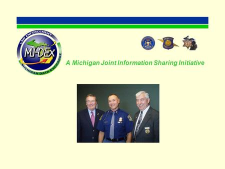 A Michigan Joint Information Sharing Initiative. Police Chief Laude HartrumPentwater Police Department Capt. Michelle LaJoye YoungKent County Sheriff's.