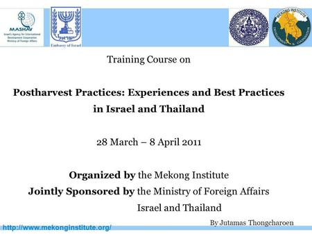 Training Course on Postharvest Practices: Experiences and Best Practices in Israel and Thailand 28 March – 8 April 2011.