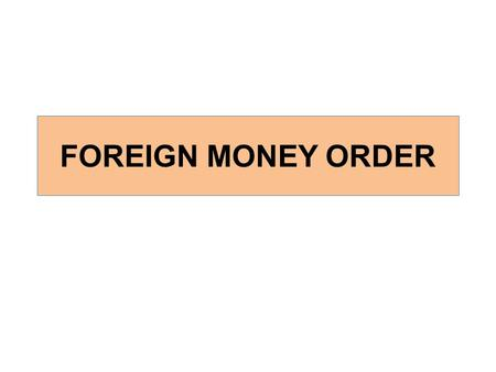 FOREIGN MONEY ORDER. OUTWARD MONEY ORDER -Foreign Money order service from India to Foreign countries except Burma & Bhutan is TEMPORARILY UNDER SUSPENSION.