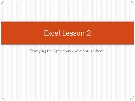 Changing the Appearance of a Spreadsheet Excel Lesson 2.