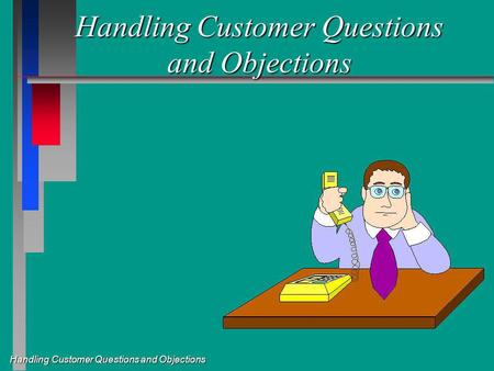 Handling Customer Questions and Objections. Objection or Excuse? n Objections - Honest reasons a customer has for not making a purchase. n Excuses - Insincere.