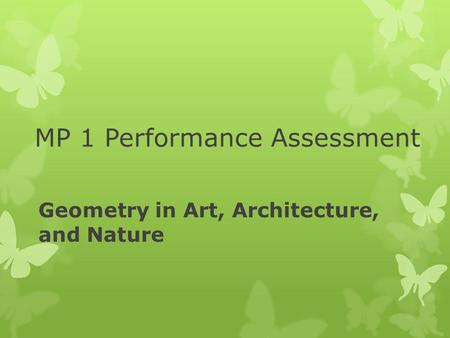 MP 1 Performance Assessment Geometry in Art, Architecture, and Nature.