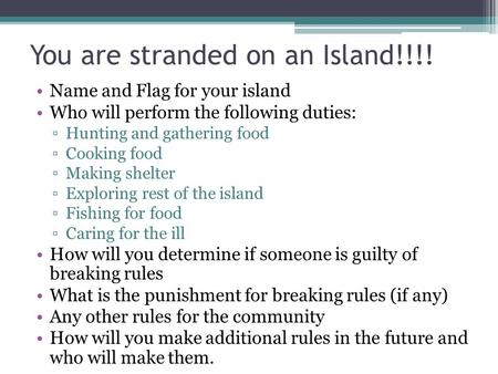 You are stranded on an Island!!!! Name and Flag for your island Who will perform the following duties: ▫Hunting and gathering food ▫Cooking food ▫Making.