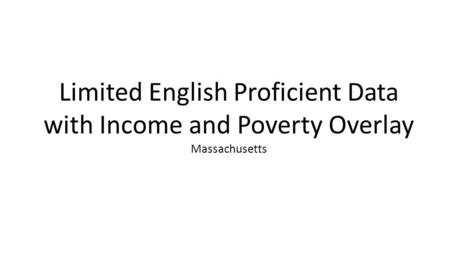 Limited English Proficient Data with Income and Poverty Overlay Massachusetts.