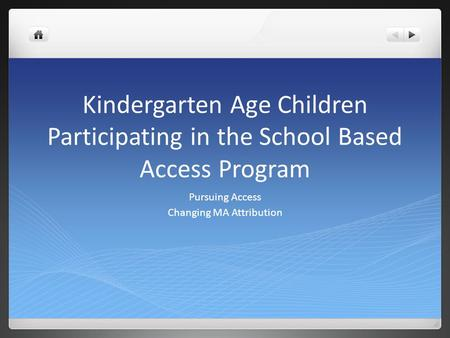 Kindergarten Age Children Participating in the School Based Access Program Pursuing Access Changing MA Attribution.